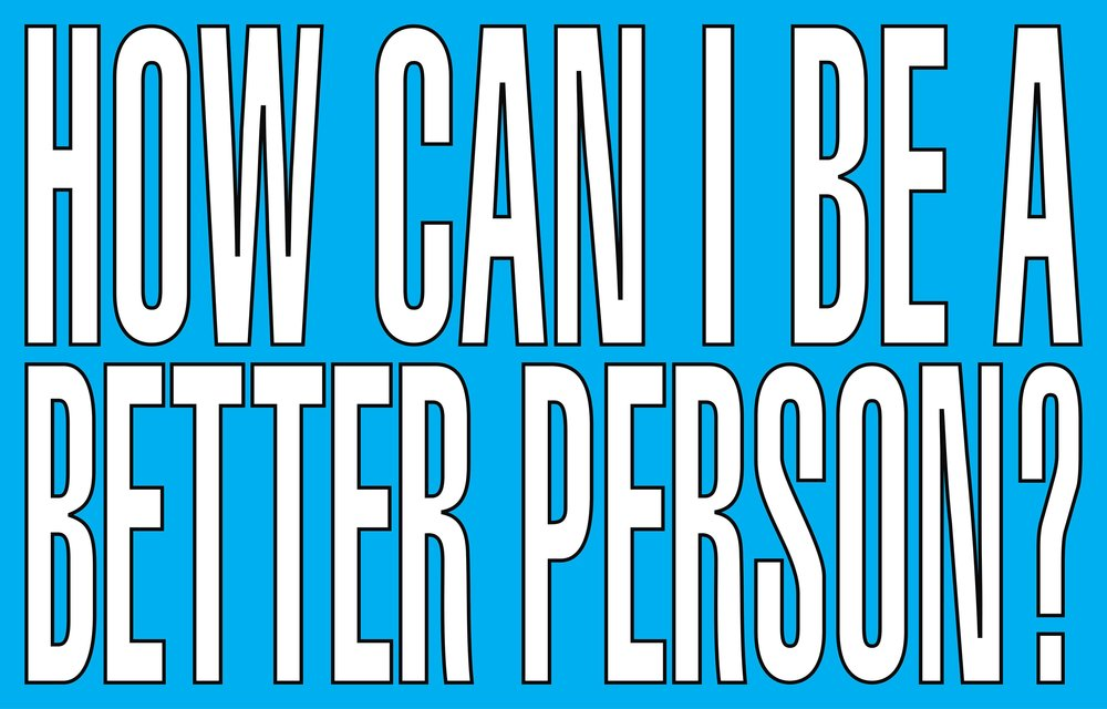 Barbara Kruger Untitled (How I Can Be a Better Person), 2011