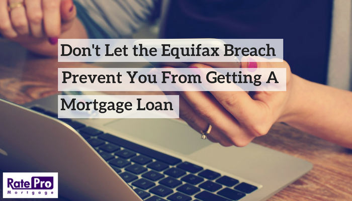 Don't Let the Equifax Breach Prevent You From Getting a Mortgage Loan