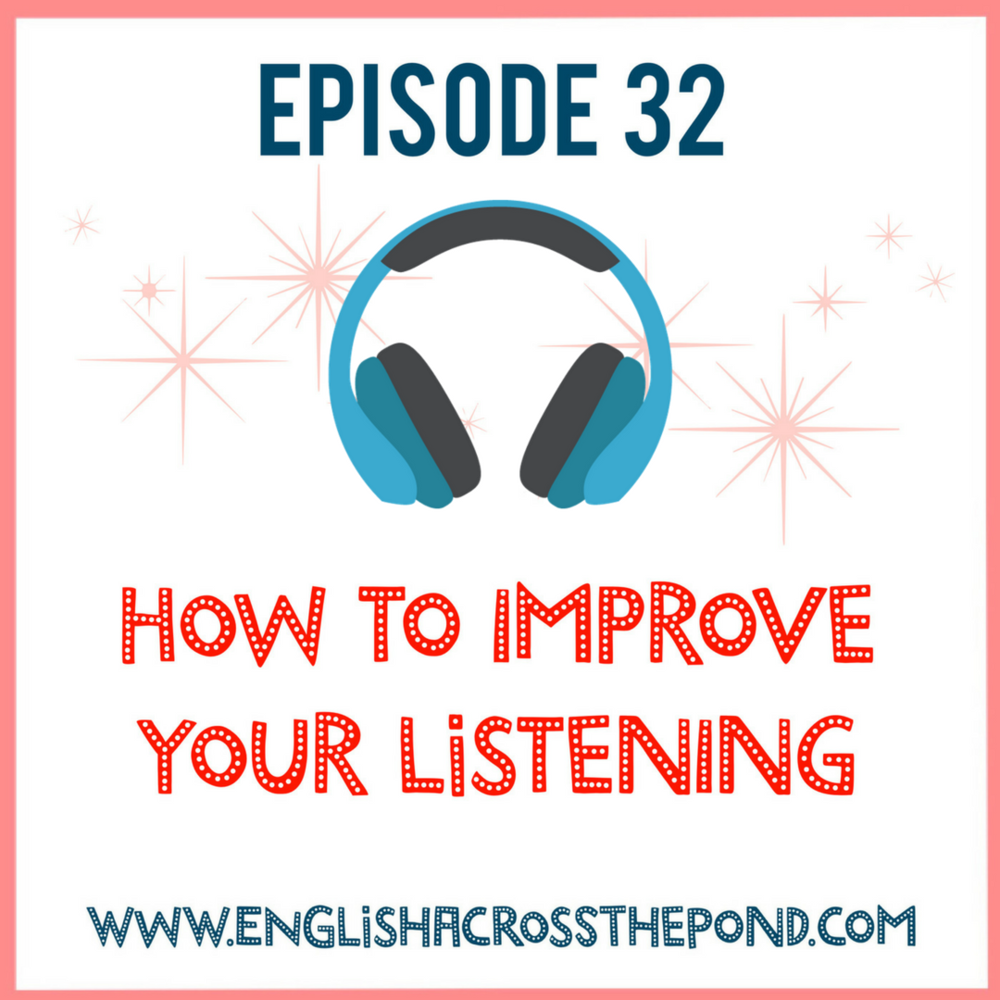 Episode 32: How to Improve your Listening — English Across the Pond
