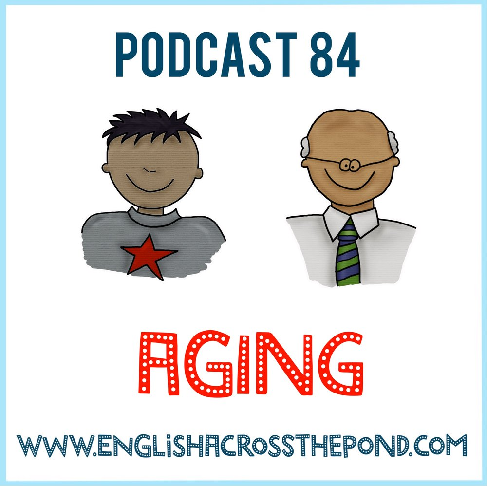 Episode 84: Aging — English Across the Pond