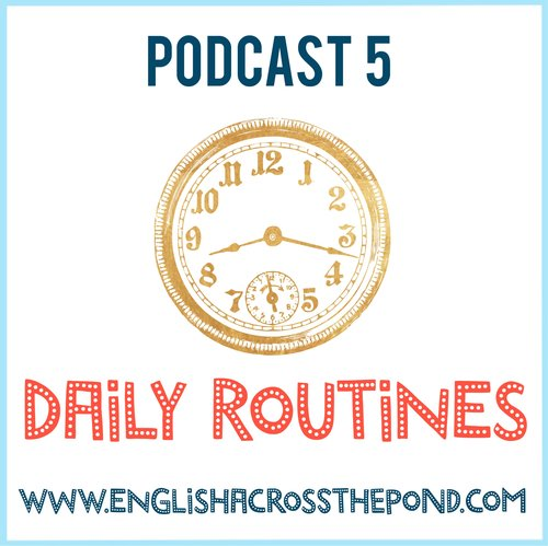 Episode 5 Daily Routines English Across The Pond