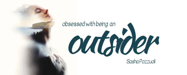 Header Image - Obsessed with Being an Outsider - Sasha Pozzuoli.png