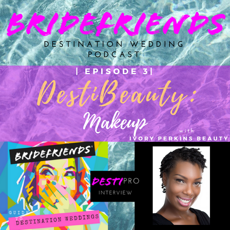 Bridefriends Guide to Destination Wedding Podcast - BlackDesti - Ivory Perkins Beauty Makeup - 003