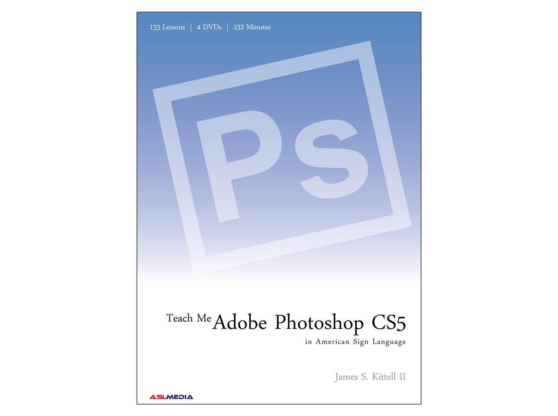 Poster design using photoshop cs5 - Teach Me Adobe Photoshop Cs5 In Asl Home Study Dvd