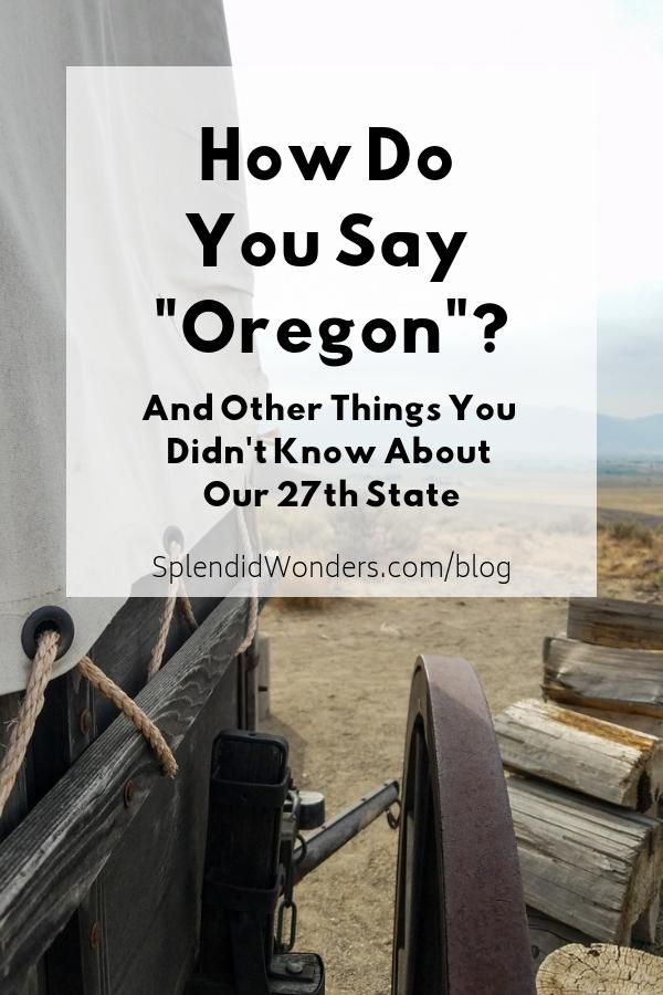 How Do You Say Oregon. Splendid Wonders Blog