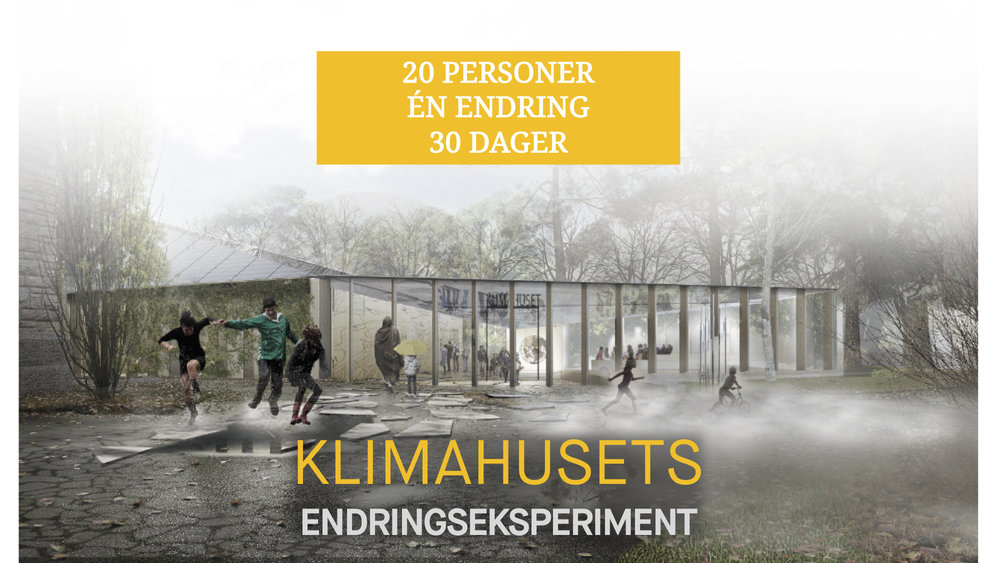 KLIMAHUSETS ENDRINGSEKSPERIMENT   A group of strangers come together to support each other as they experiment with change for 30 days.