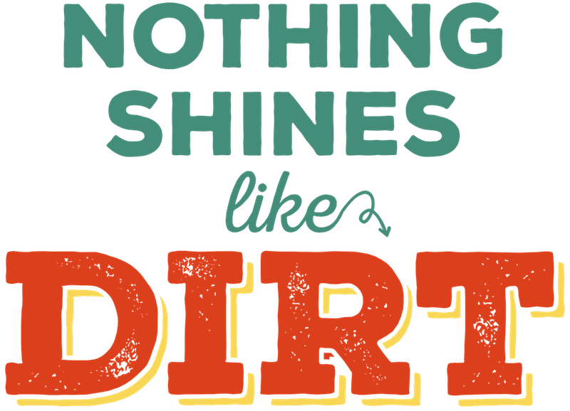 Nothing Shines Like Dirt