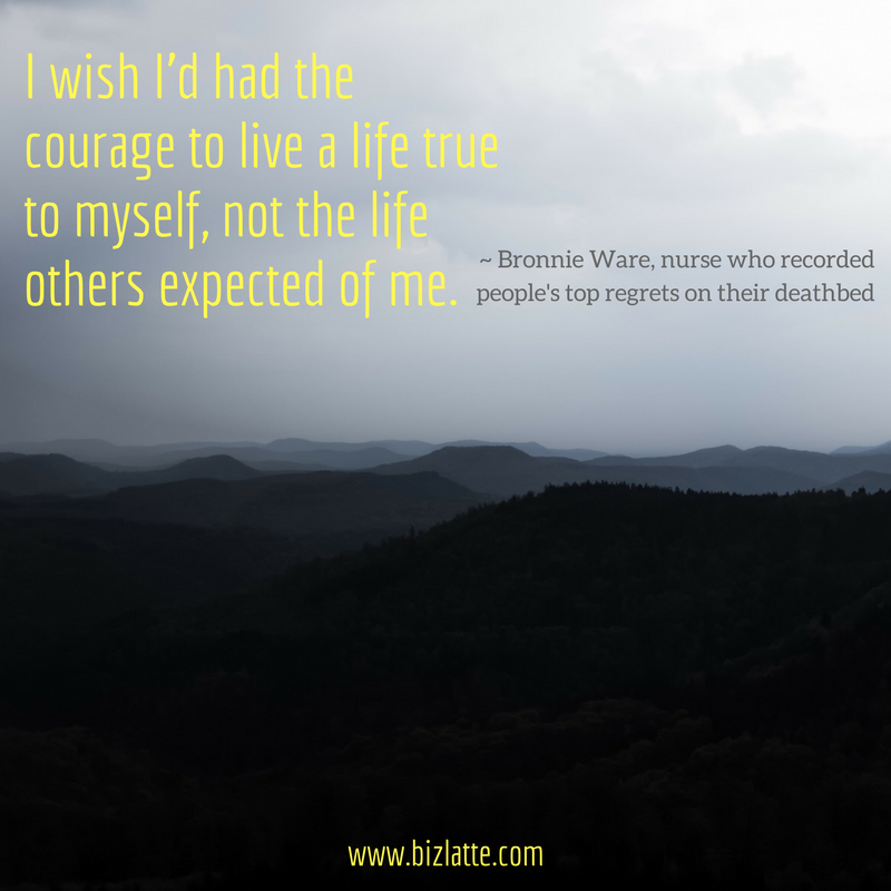 I wish I'd had the courage to live a life true to myself, not the life others expected of me..png