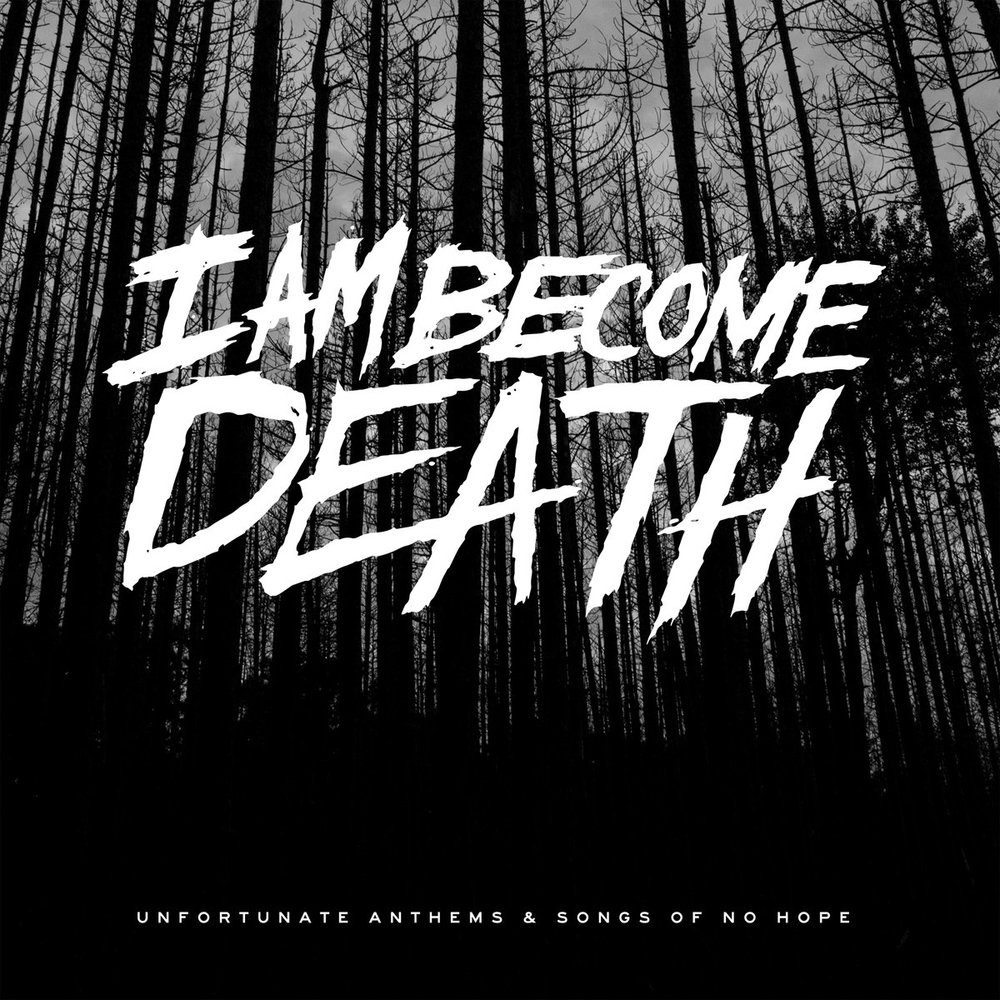 I am Become Death_Unfortunate Anthems & Songs of No Hope.jpg