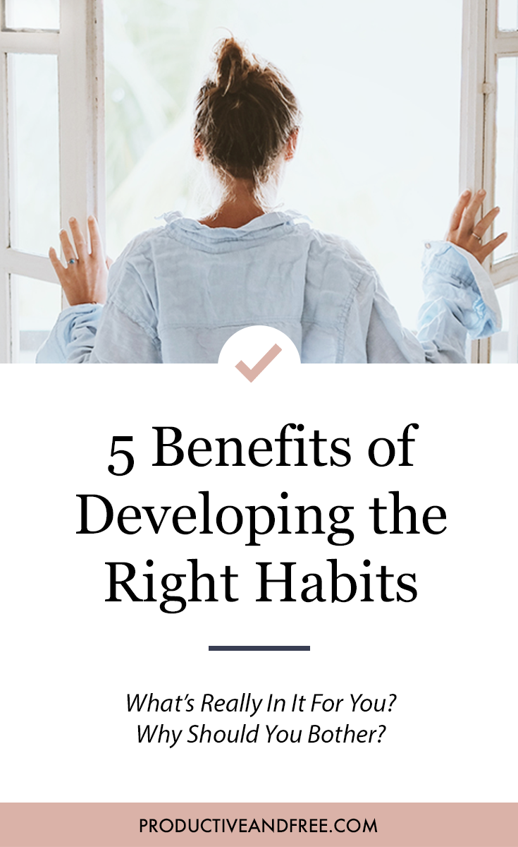 5 Benefits of Developing the Right Habits | ProductiveandFree