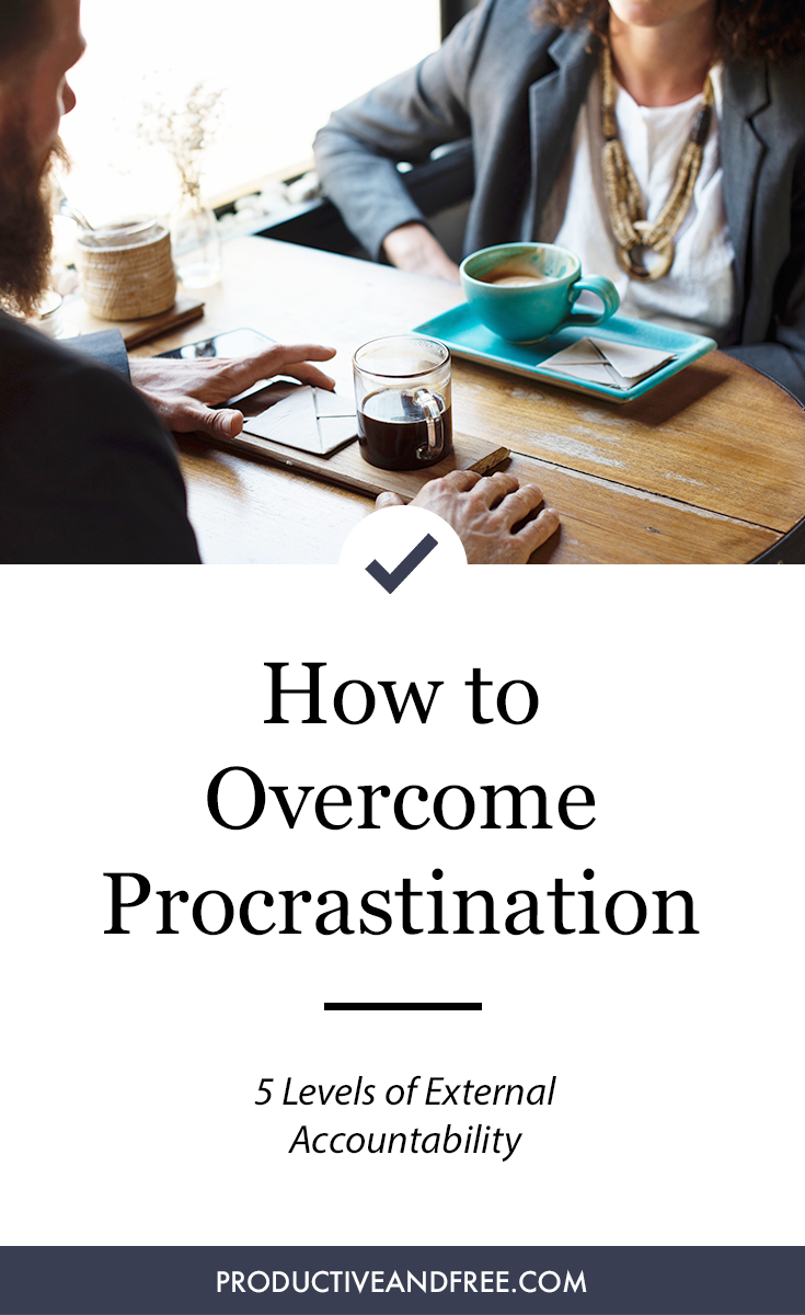 How to Overcome Procrastination: Levels of External Accountability | Productive and Free