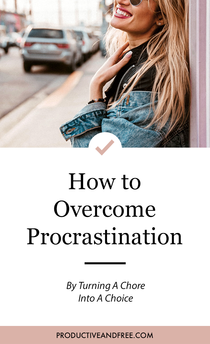 How to Overcome Procrastination: Turn a Chore into a Choice | Productive and Free