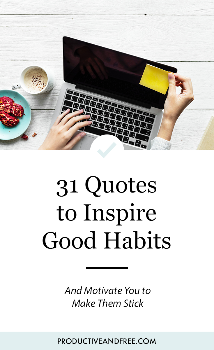 31 Quotes To Inspire Good Habits Productive And Free