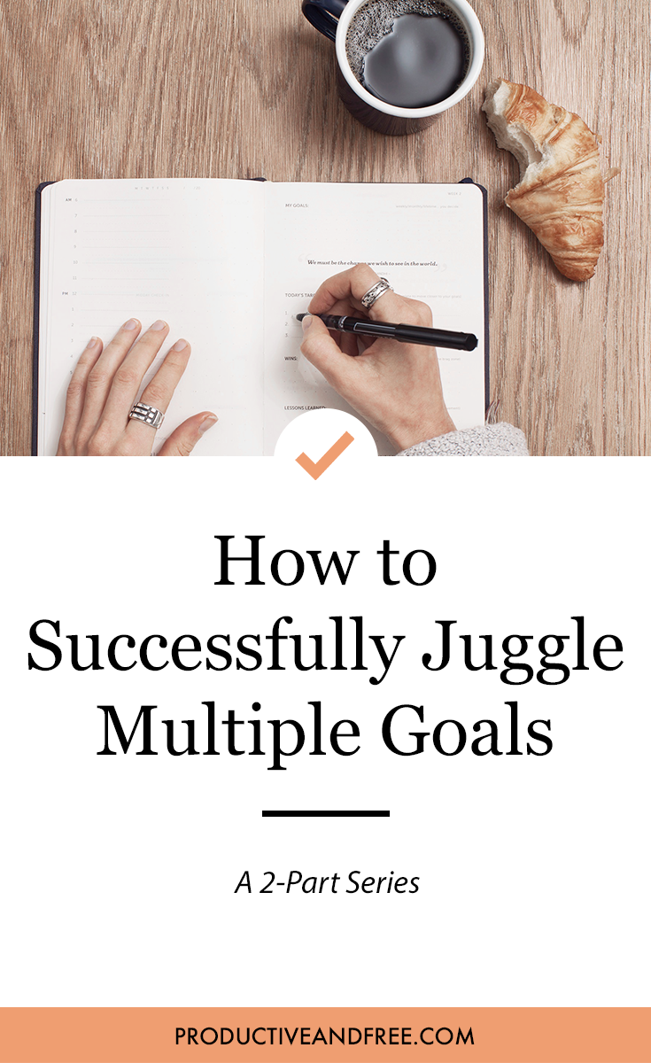 How to Successfully Juggle Multiple Goals | ProductiveandFree