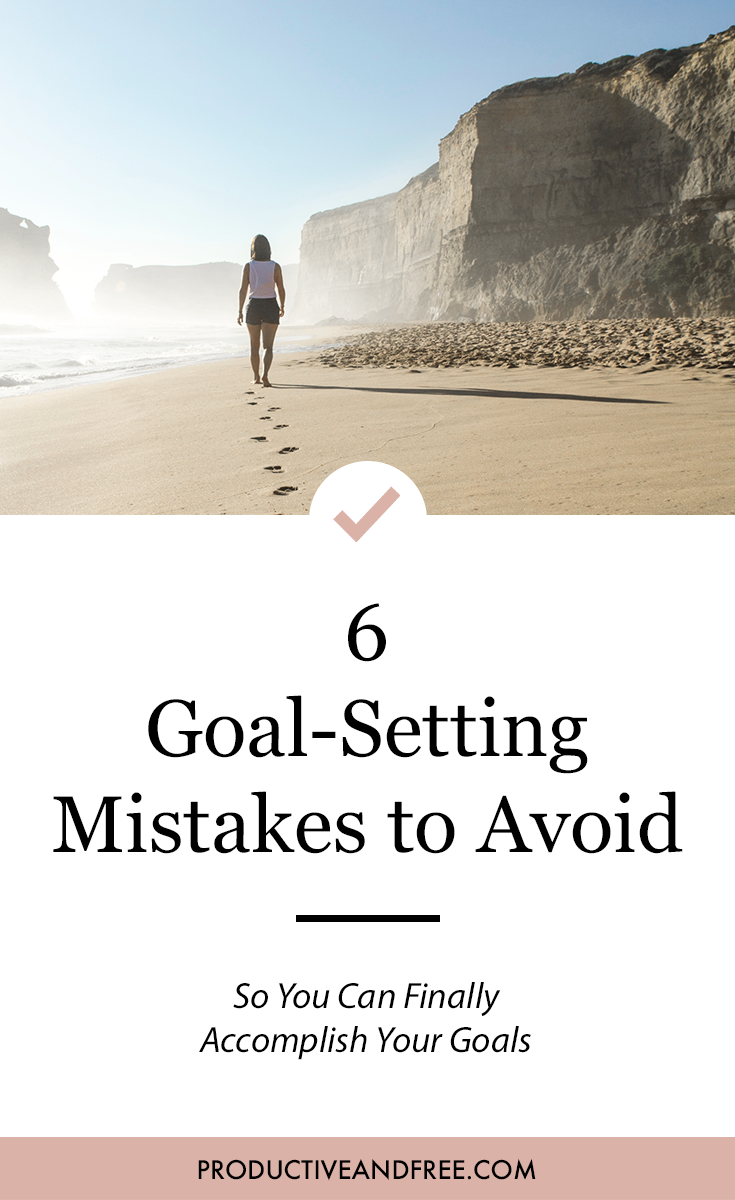 Want to Finally Accomplish Your Goals? Avoid These 6 Mistakes | ProductiveandFree.com