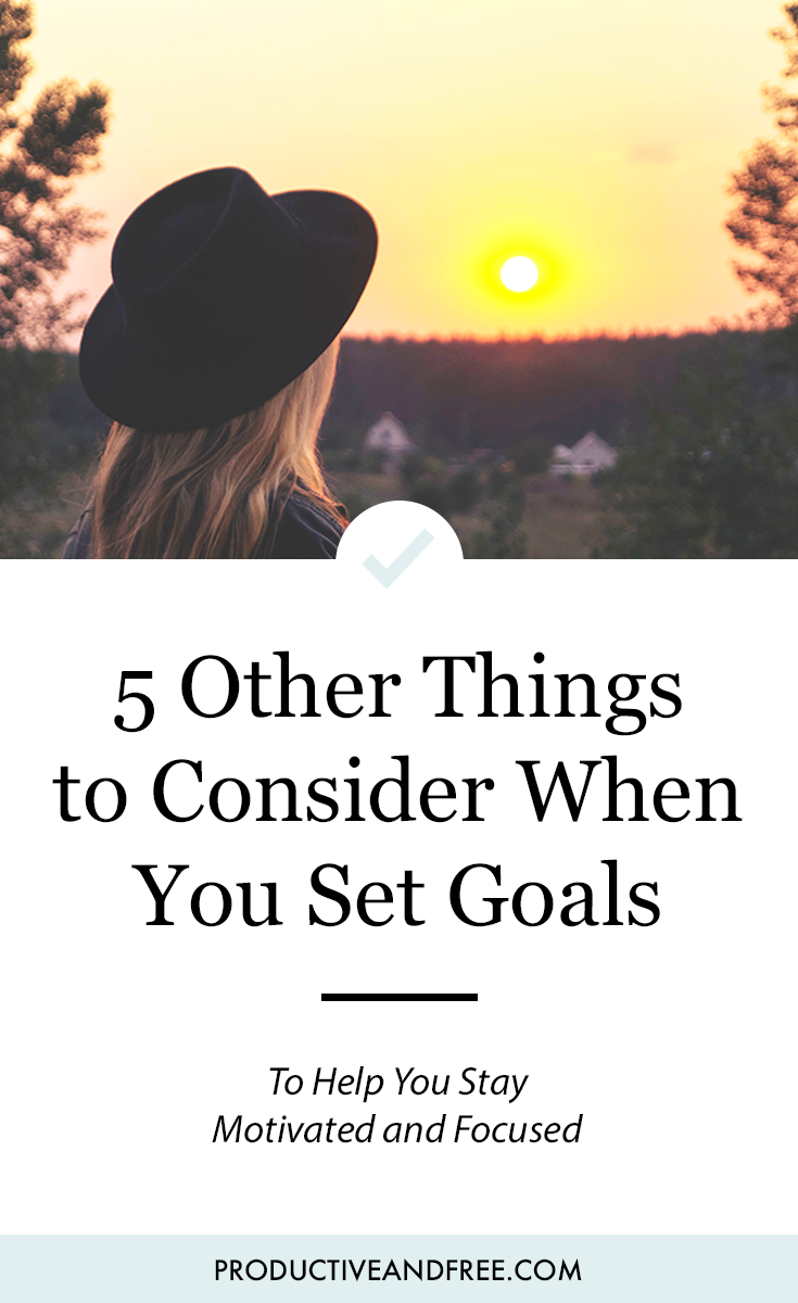5 Other Things to Consider When You Set Goals | Productive and Free