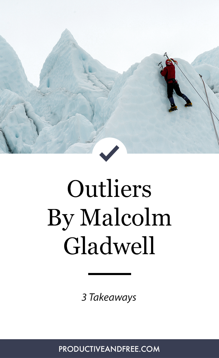Outliers: The Story of Success by Malcolm Gladwell | 3 Takeaways | Productive and Free