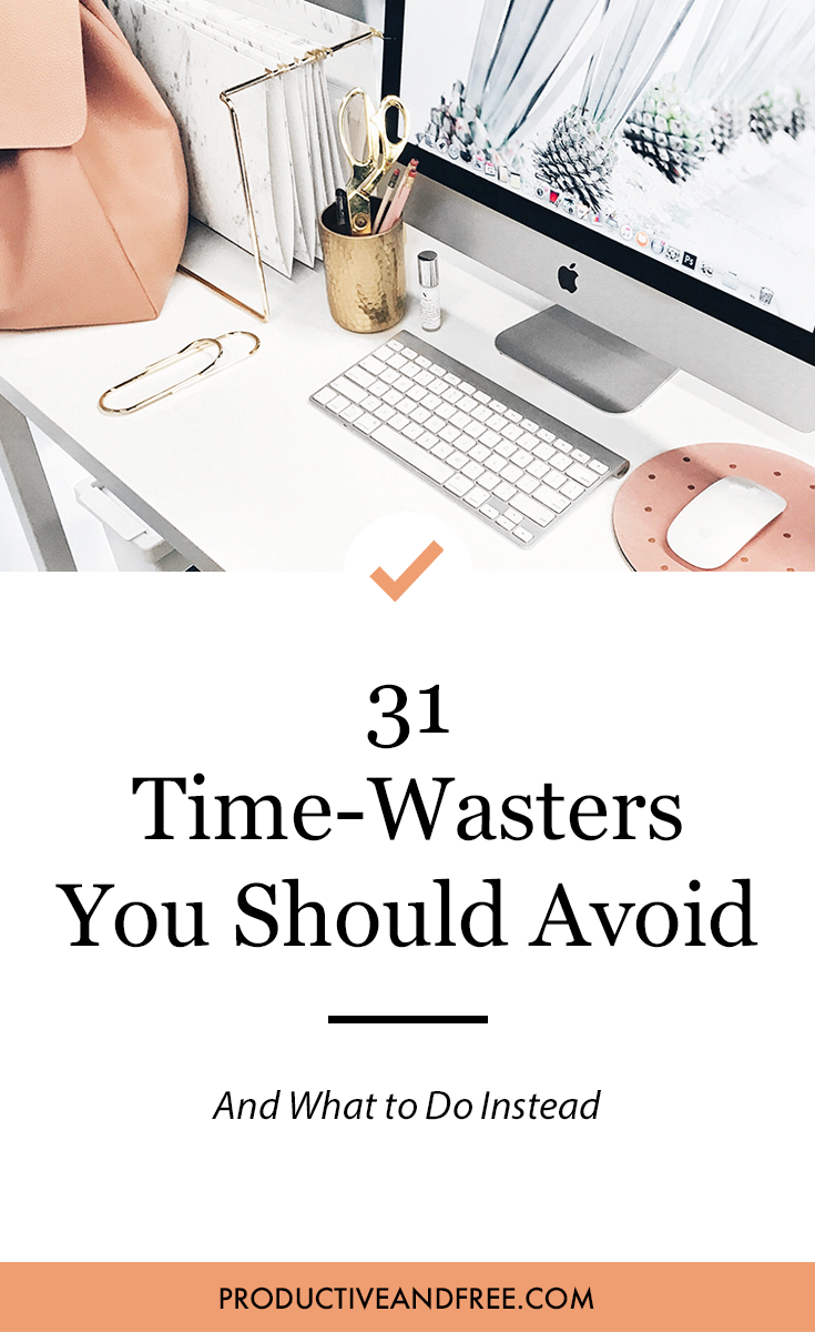 31 Time Wasters You Should Avoid and What To Do Instead | ProductiveandFree.com