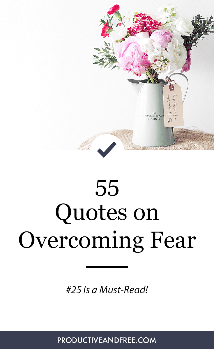 55 Quotes on Overcoming Fear | ProductiveandFree