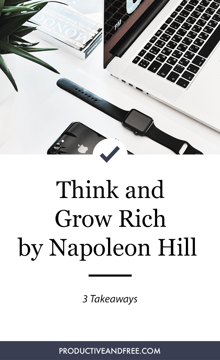 Think and Grow Rich by Napoleon Hill 3 Takeaways