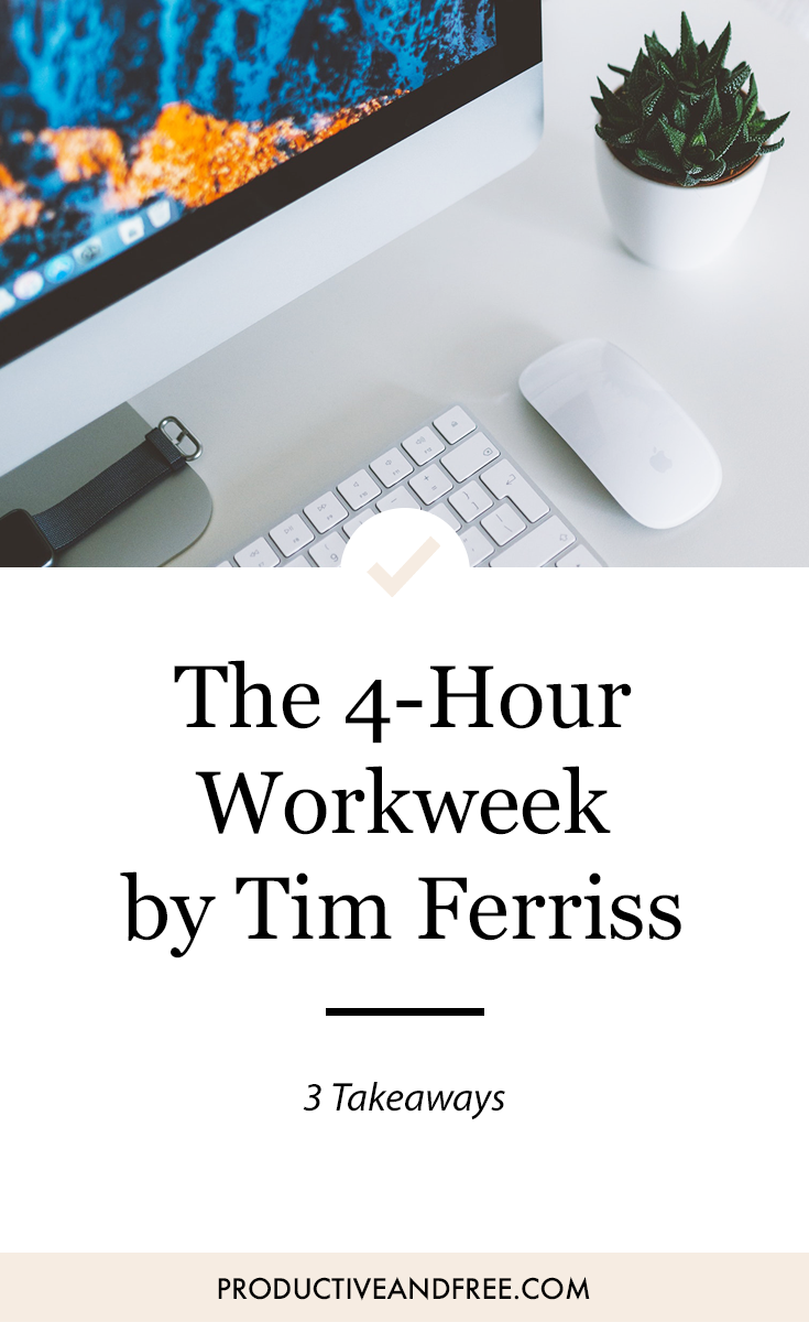 The 4-Hour Workweek by Tim Ferriss 3 Takeaways