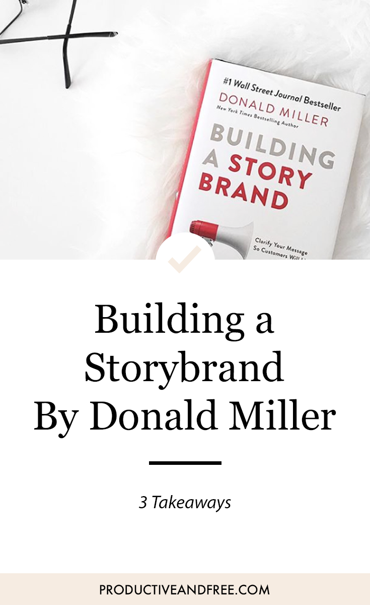Building a Storybrand by Donald Miller | ProductiveandFree.com | 3 Takeaways