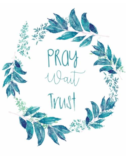 pray wait trust.jpg