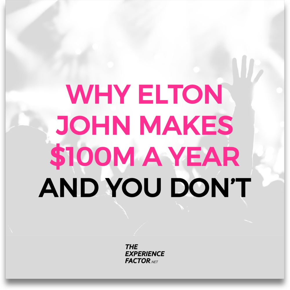 Why Elton John makes $100M a year and you don't — The Experience Factor by Geoff Luck.