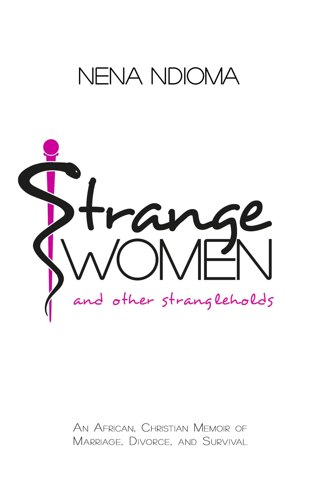 Strange Women & Other Strangleholds by Nena Ndioma, November 2015