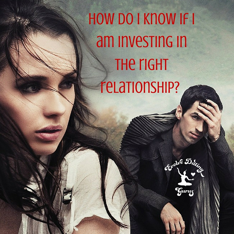 How-do-I-know-if-I-am-investing-in-the-right-relationship-.jpg