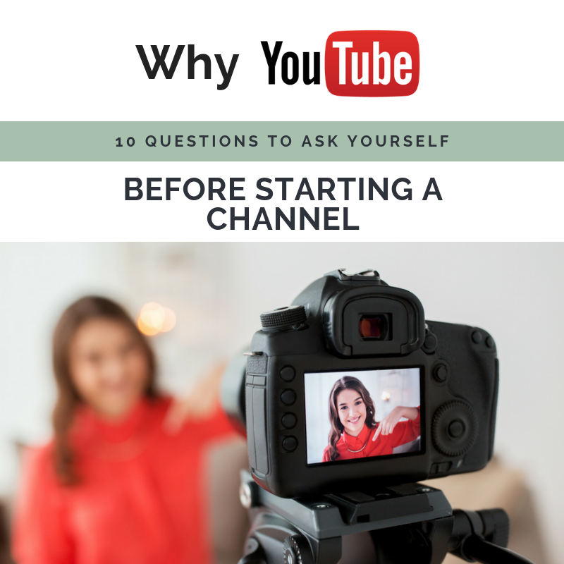 Why YouTube? 10 Questions to ask yourself before starting a channel