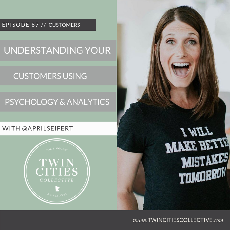 3.87 Understanding Your Customers Using Data & Psychology with @aprilseifert