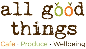 All Good Things Cafe . Produce . Wellbeing