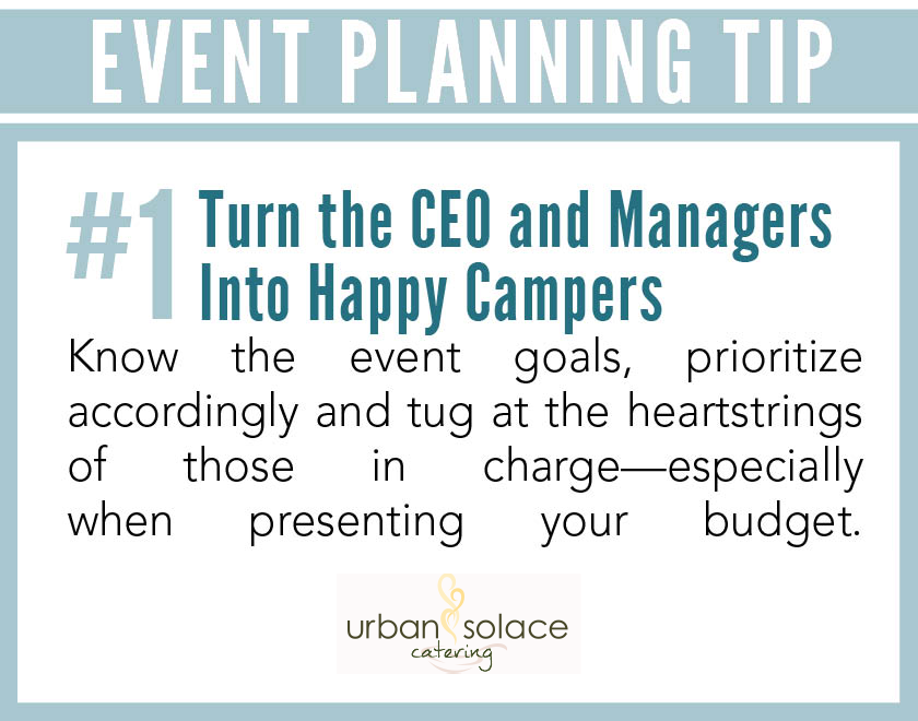 show the ceo and managers that you really listenand care about the overall goals of the eventwith small details that really go a long way
