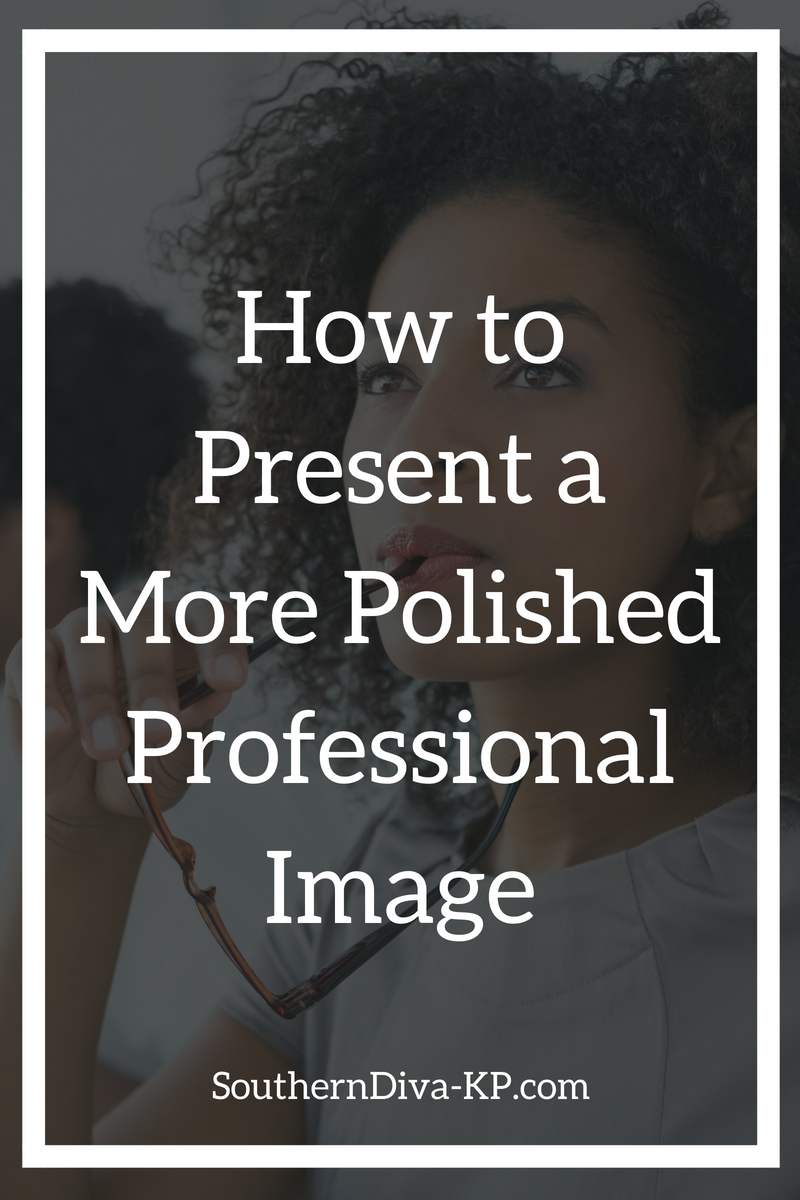 How to Present a More Polished Professional Image.png