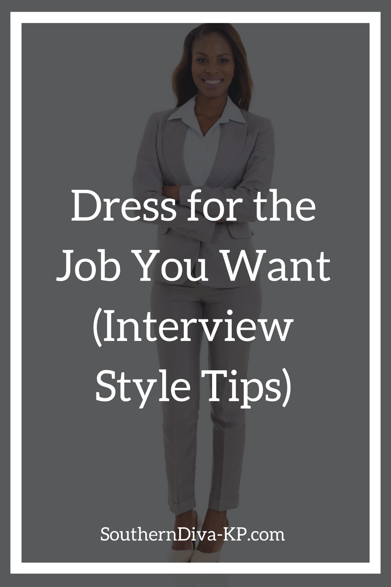 Dress for the Job You Want (Interview Style Tips).png