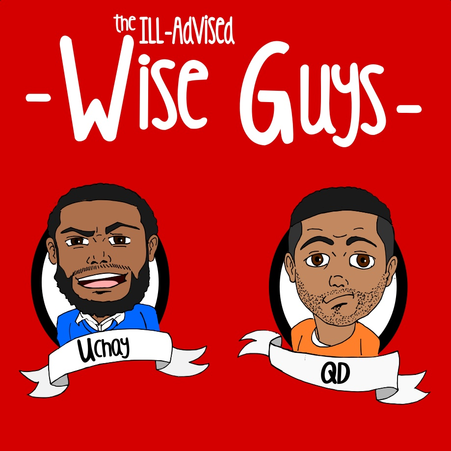 The ill-advised wise guys podcast - The ill-advised wise guys podcast stars Uchay and QD! We bring you some of the rawest and most clever foolishness on the internet. We discuss topics in the ever-changing worlds of music and pop culture! Be sure to follow us on Twitter @illadvisedwguys