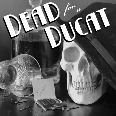 Dead For A Ducat Promo Image Designed by Lauren Hubbard
