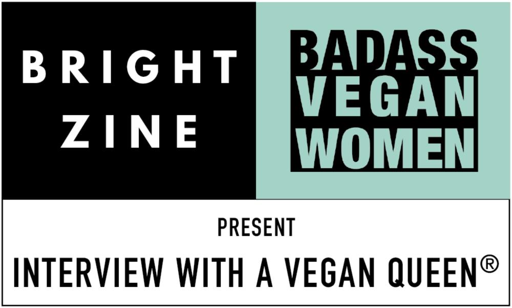 Interview With A Vegan Queen | Bright Zine x Badass Vegan Women 2.png