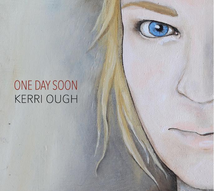 Kerri Ough_OneDaySoon_AlbumCoverArt.png
