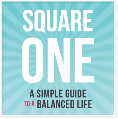 Square One: A Simple Guide to a Balanced Life