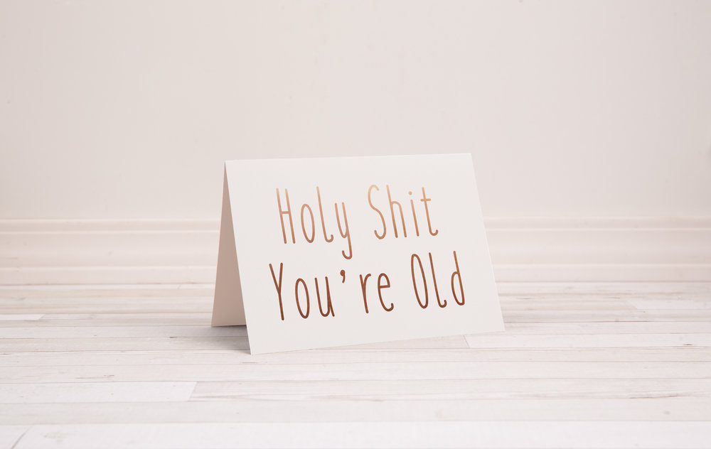 holy shit you 39 re old a7 5x7 greeting card foiled text egypsy. Black Bedroom Furniture Sets. Home Design Ideas