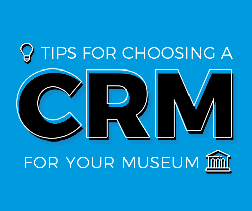Tips for Choosing a CRM for Your Museum — Cuseum