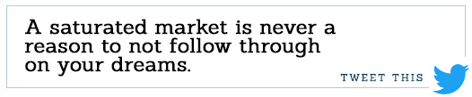 A-saturated-market-is-never-a-reason-to-not-follow-through-on-your-dreams.jpg