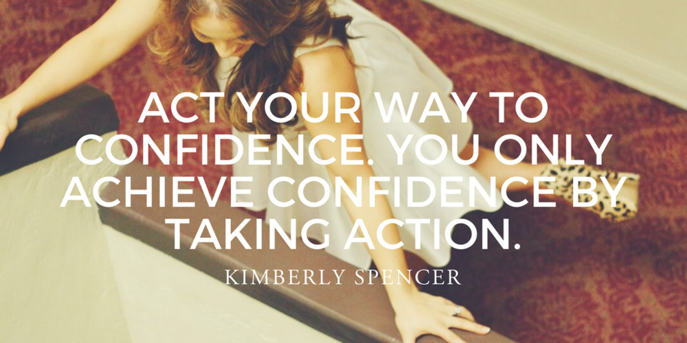 Act your way to confidence. You only achieve confidence by taking action..png