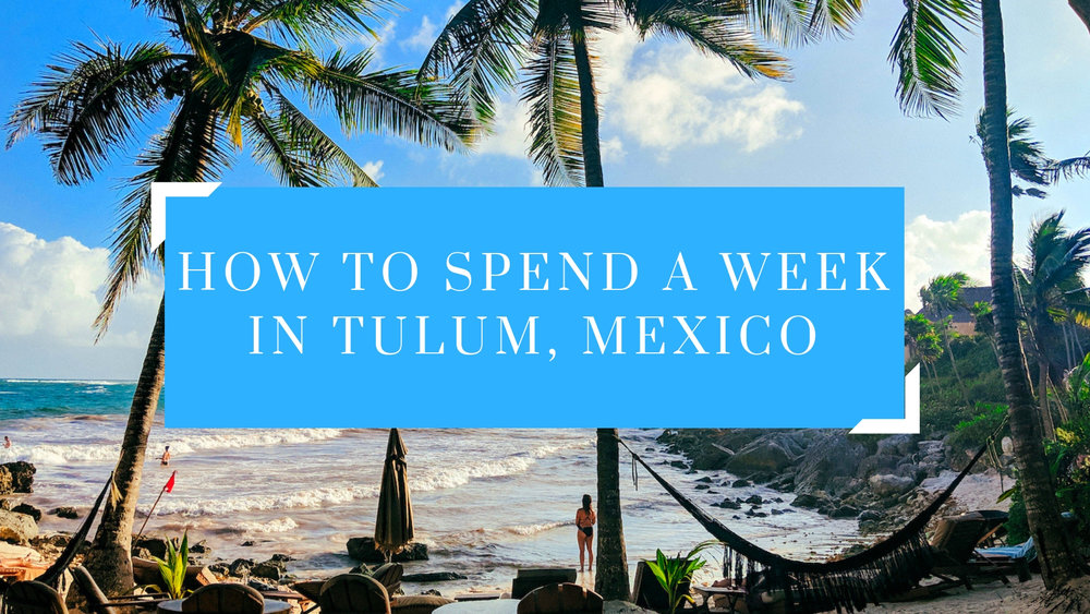 How to Spend a Week in Tulum Mexico