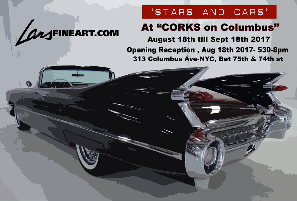 """STARS AND CARS"" Corks On Columbus 313B Columbus Ave, New York, New York 10023 Opening Reception, Aug 18th 5:30-8:00 pm Aug 18 - Sept 18,2017"