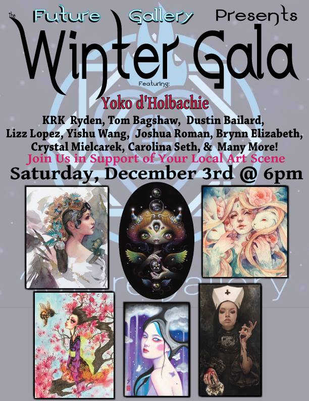 Winter Gala - Future Gallery PresentsFEATURING:Yoko d'Holbachie, KRK Ryden, H.R. Giger, Tom Bagshaw,Dustin Bailard, Lizz Lopez, Yishu Wang Art, Joshua Roman Art, Brynn Elizabeth Art, Crystal Mielcarek, Jen Lightfoot, Big Helmet Head - the art of Carolina Seth, Lioba Brückner, Erin Kruczek, Hana Mulyati Michelle Thibodeau, Margaret Morales Art & many more. 2016 has been a wonderful year, as Future Gallery brings to you some of the brightest and boldest Artists of our time. Venus Rising features a exhibit inspired by beauty, elegance, and personal vision.12.03.2016