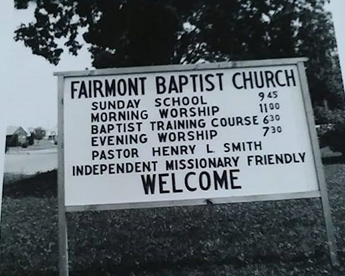 From Mission to Church - On June 8, 1963 with 10 charter church members action was taken and Fairmont Baptist Church had begun.Twelve churches of like faith participated in this service and Rev. Henry L. Smith was named the Pastor of Fairmont Baptist Church.