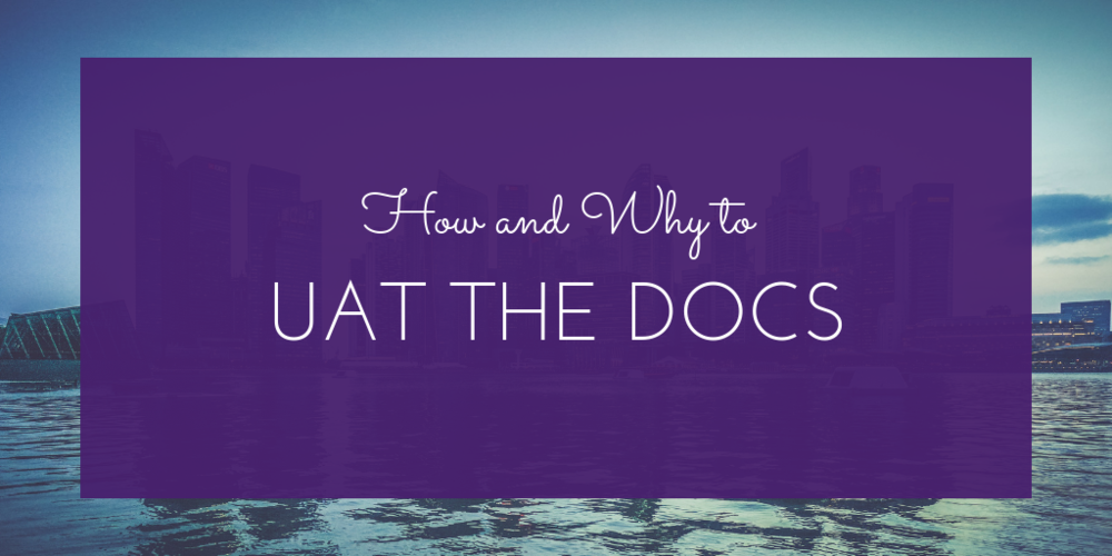 How and Why to UAT the Docs (4).png